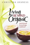 <b>Living Beyond Organic - Nutritional Knowledge Redefined! Book </b>